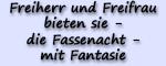 Freiherr und Freifrau bieten sie - die Fassenacht - mit Fantasie
