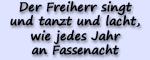 Motto 2019 - Der Freiherr singt und tanzt und lacht,  wie jedes Jahr an Fassenacht